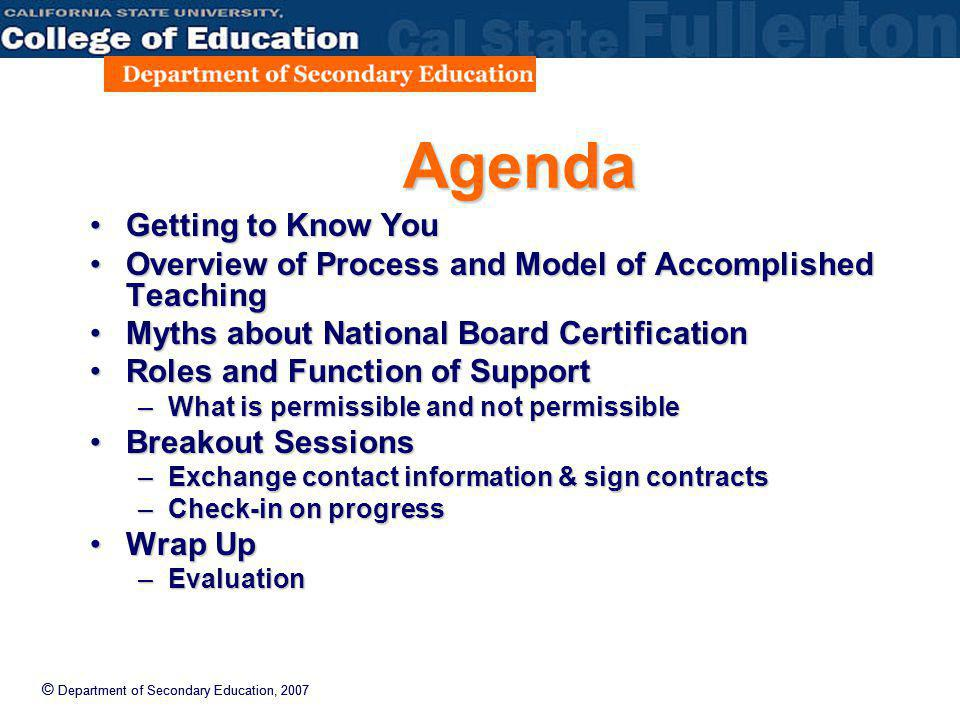 © Department of Secondary Education, 2007 Agenda Getting to Know YouGetting to Know You Overview of Process and Model of Accomplished TeachingOverview