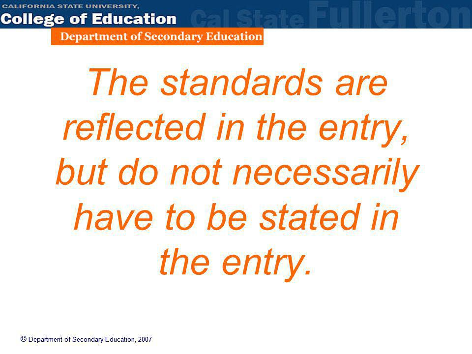 © Department of Secondary Education, 2007 The standards are reflected in the entry, but do not necessarily have to be stated in the entry.