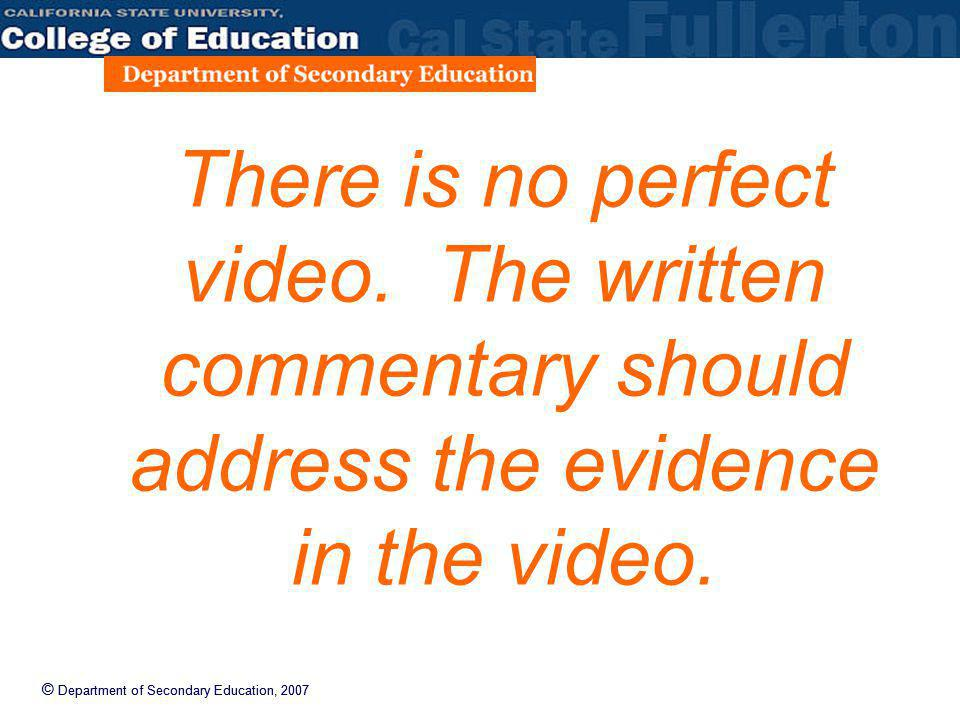 © Department of Secondary Education, 2007 There is no perfect video. The written commentary should address the evidence in the video.