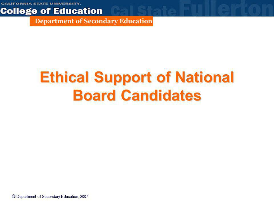 © Department of Secondary Education, 2007 Ethical Support of National Board Candidates