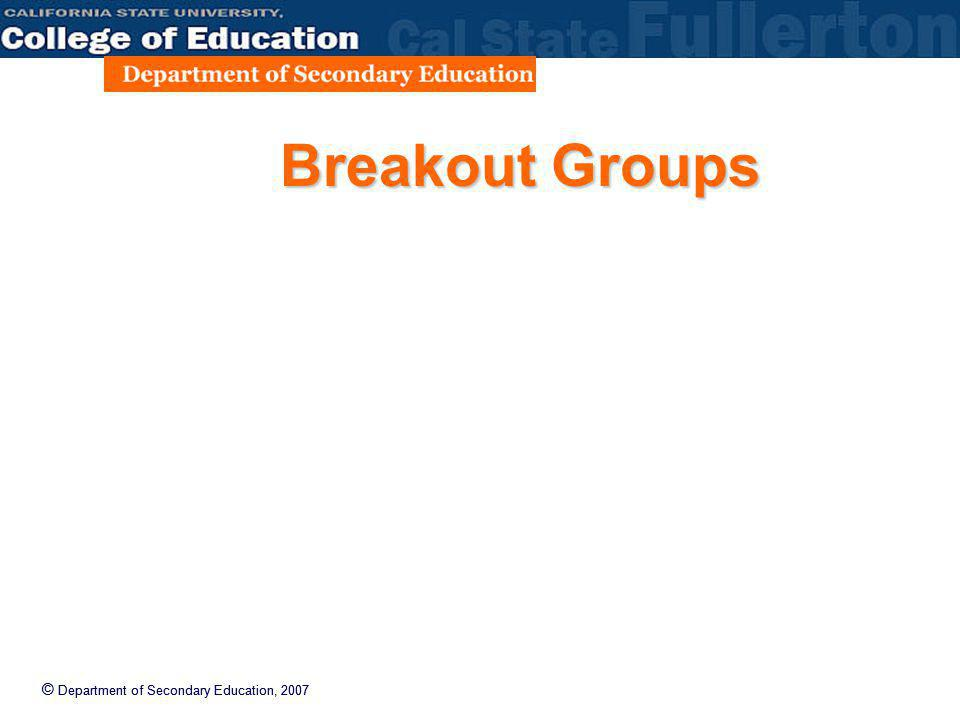 © Department of Secondary Education, 2007 Breakout Groups