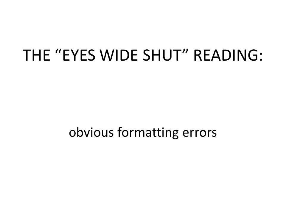 THE EYES WIDE SHUT READING: obvious formatting errors
