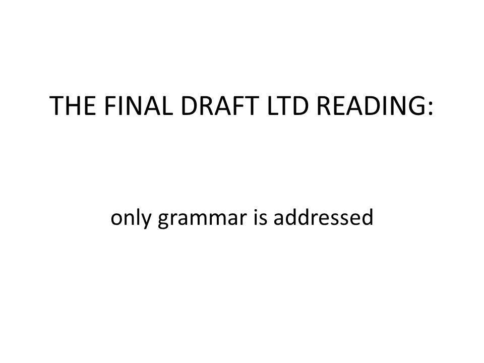 THE FINAL DRAFT LTD READING: only grammar is addressed