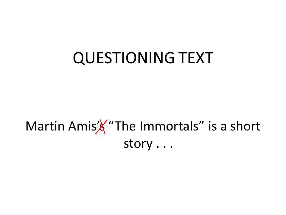 QUESTIONING TEXT Martin Amiss The Immortals is a short story...