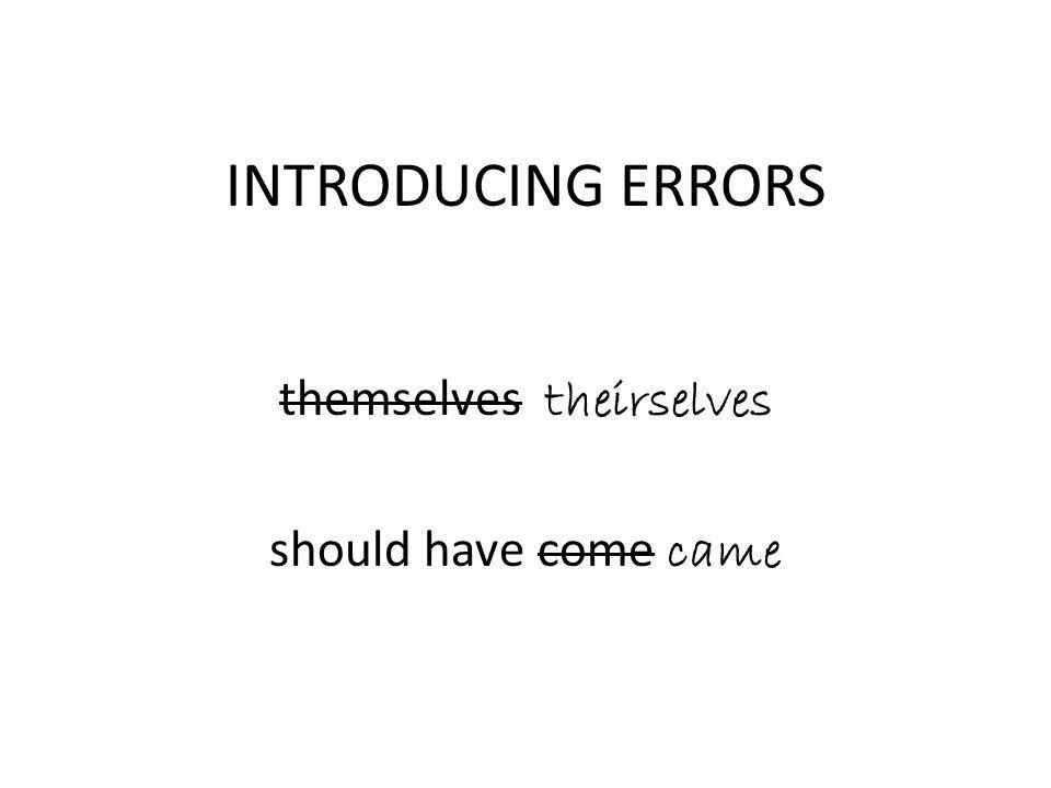 INTRODUCING ERRORS themselves theirselves should have come came
