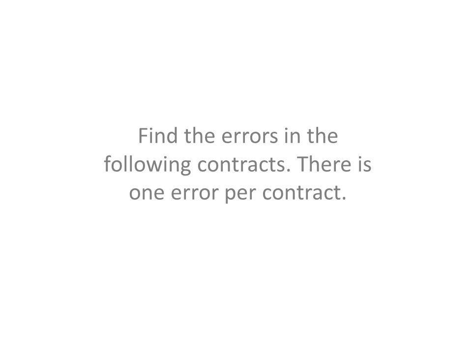 Find the errors in the following contracts. There is one error per contract.