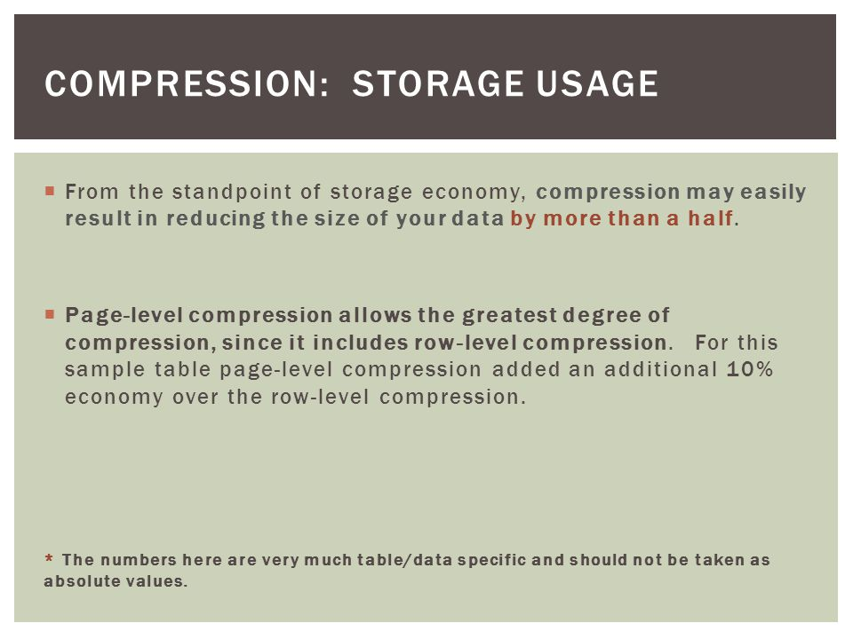 From the standpoint of storage economy, compression may easily result in reducing the size of your data by more than a half.