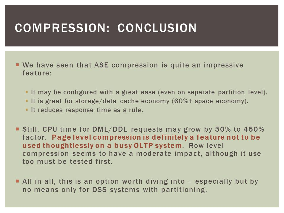 We have seen that ASE compression is quite an impressive feature: It may be configured with a great ease (even on separate partition level).
