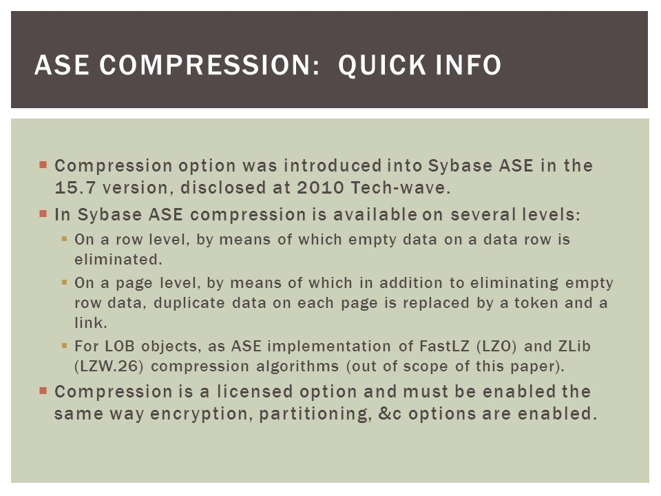 Compression option was introduced into Sybase ASE in the 15.7 version, disclosed at 2010 Tech-wave.