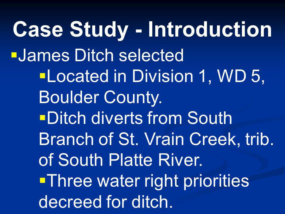 Case Study - Introduction Wanted basic example with a few typical issues Change of irrigation ditch water rights Multiple ditch priorities Minimal complications No supplemental well water