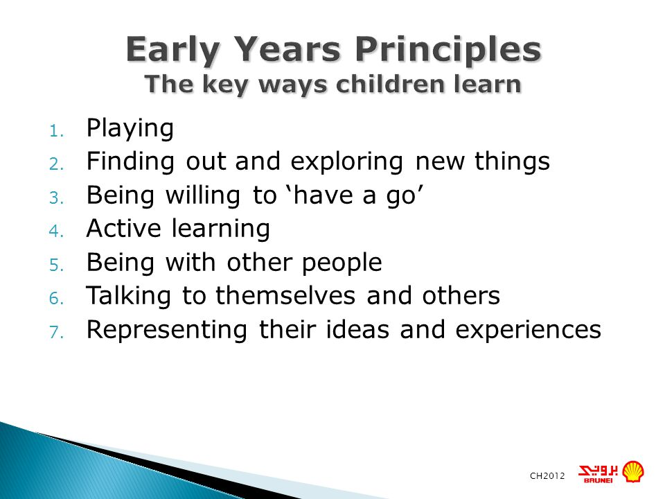 1. Playing 2. Finding out and exploring new things 3. Being willing to have a go 4. Active learning 5. Being with other people 6. Talking to themselve