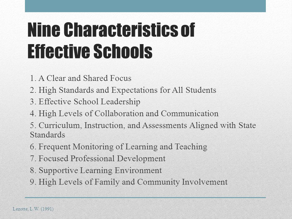 Nine Characteristics of Effective Schools 1. A Clear and Shared Focus 2.