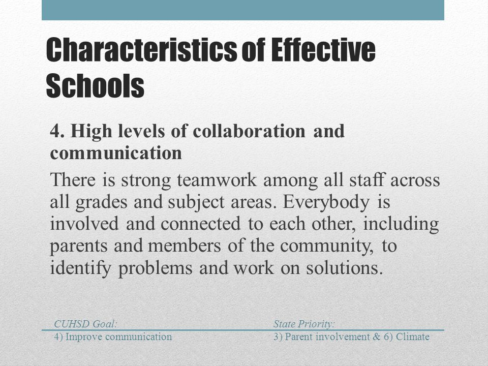 Characteristics of Effective Schools 4. High levels of collaboration and communication There is strong teamwork among all staff across all grades and