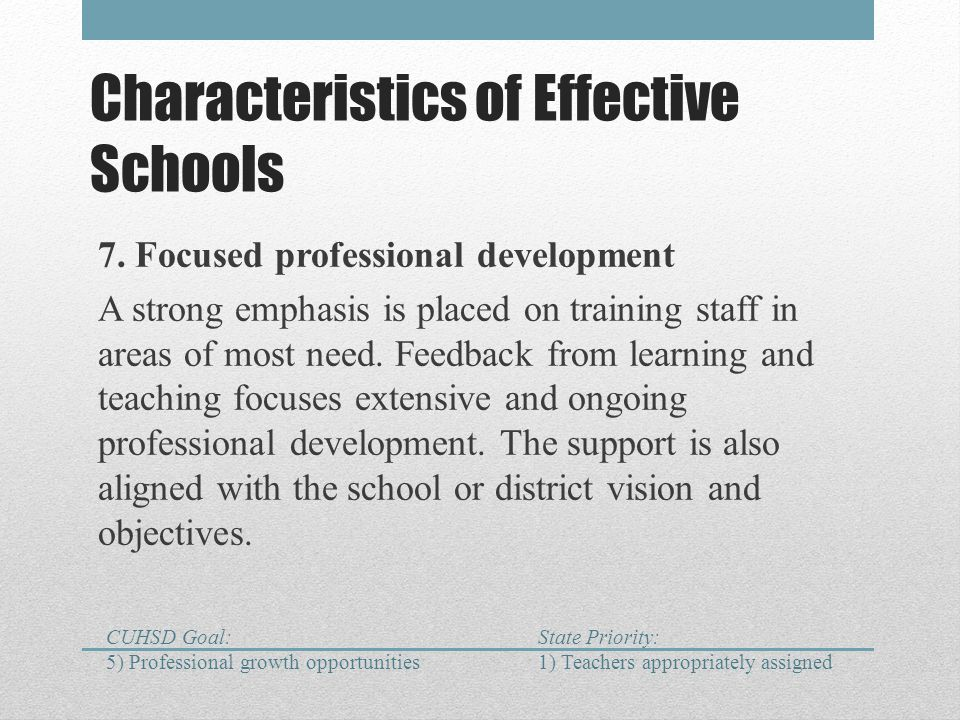 Characteristics of Effective Schools 7. Focused professional development A strong emphasis is placed on training staff in areas of most need. Feedback