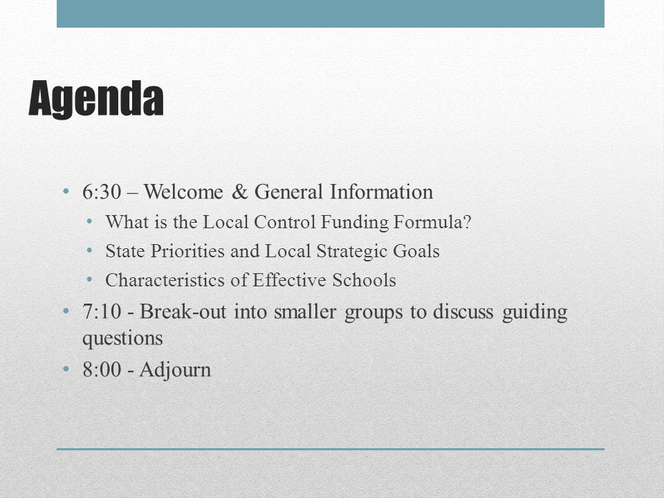 Agenda 6:30 – Welcome & General Information What is the Local Control Funding Formula.
