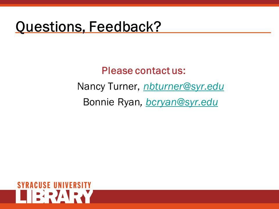 Questions, Feedback? Please contact us: Nancy Turner, nbturner@syr.edunbturner@syr.edu Bonnie Ryan, bcryan@syr.edubcryan@syr.edu