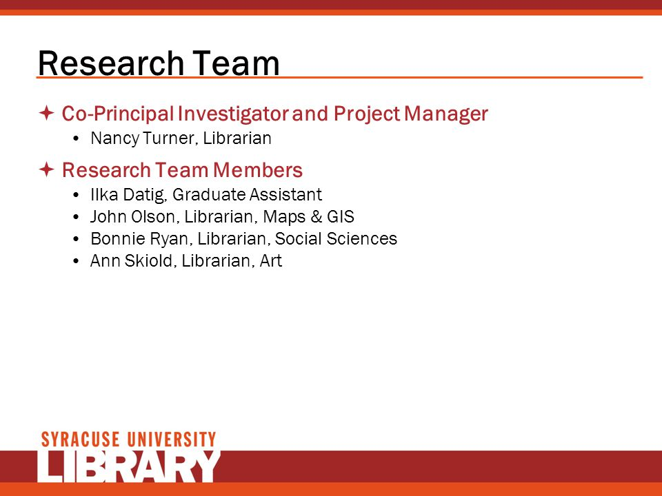 Research Team Co-Principal Investigator and Project Manager Nancy Turner, Librarian Research Team Members Ilka Datig, Graduate Assistant John Olson, L