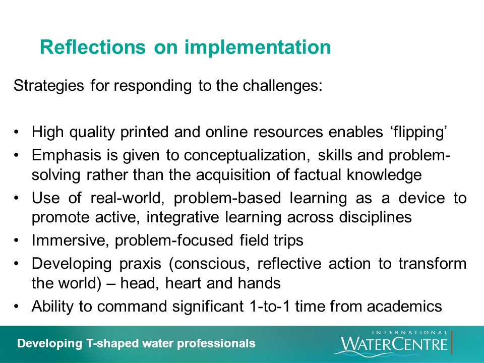 Reflections on implementation Strategies for responding to the challenges: High quality printed and online resources enables flipping Emphasis is give