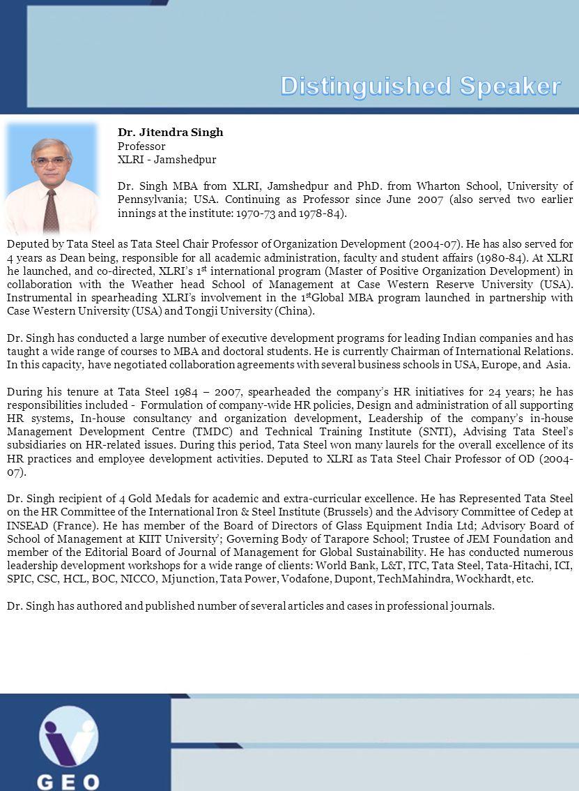Dr. Jitendra Singh Professor XLRI - Jamshedpur Dr. Singh MBA from XLRI, Jamshedpur and PhD. from Wharton School, University of Pennsylvania; USA. Cont