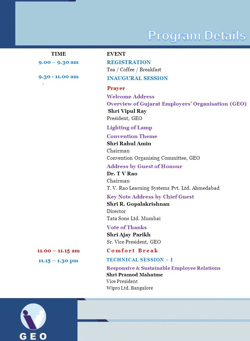 TIMEEVENT 9.00 – 9.30 am REGISTRATION Tea / Coffee / Breakfast 9.30 - 11.00 am INAUGURAL SESSION Prayer Welcome Address Overview of Gujarat Employers