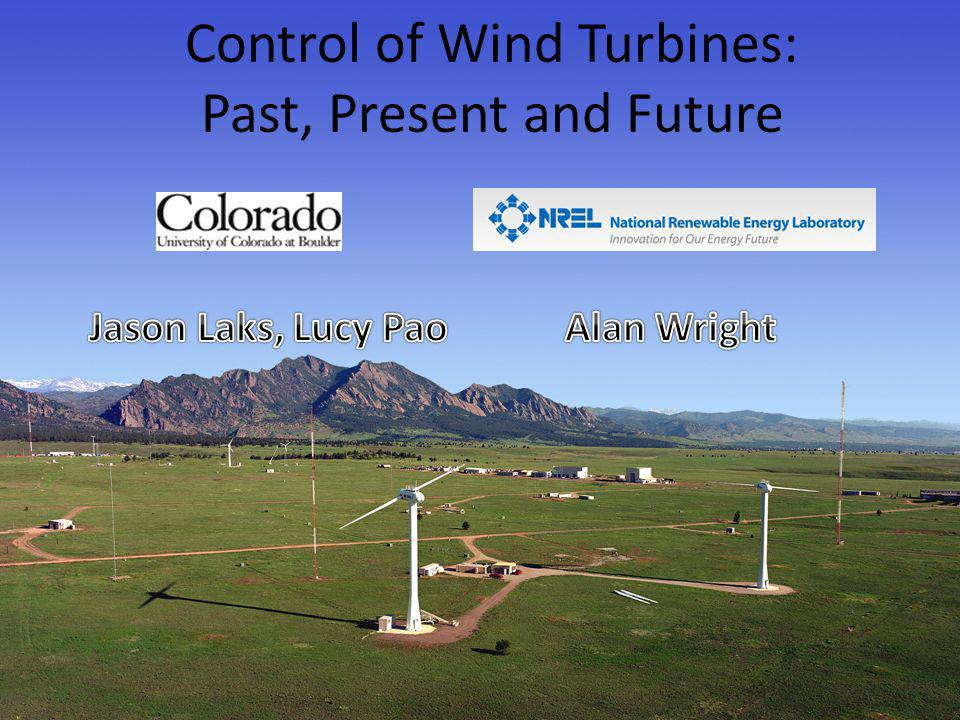 11 June 2009 American Control ConferenceSt. Louis, MO Control of Wind Turbines: Past, Present and Future