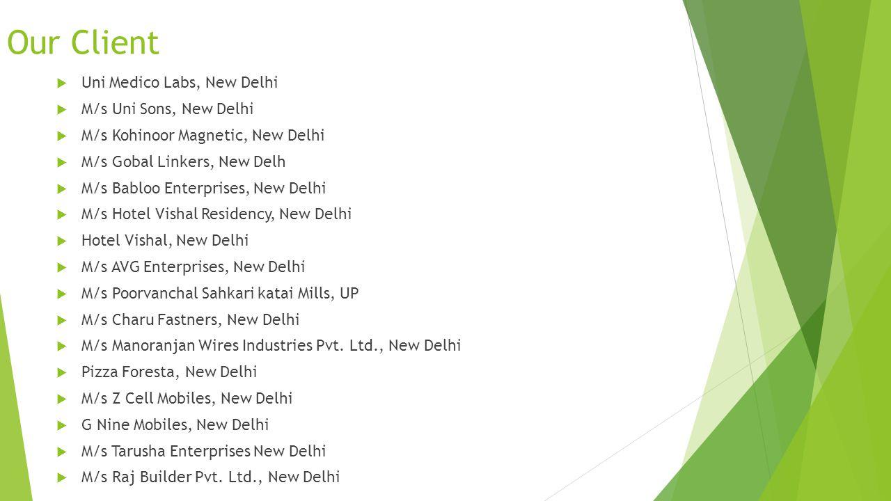 Our Client M/s Beeta Tools Pvt. Ltd, Biwadi M/s Radika Steel and Agro, Ludhiana M/s Jain ispat Pvt Ltd, Ludhiana M/s Gangoli Brothers, New Delhi M/s L