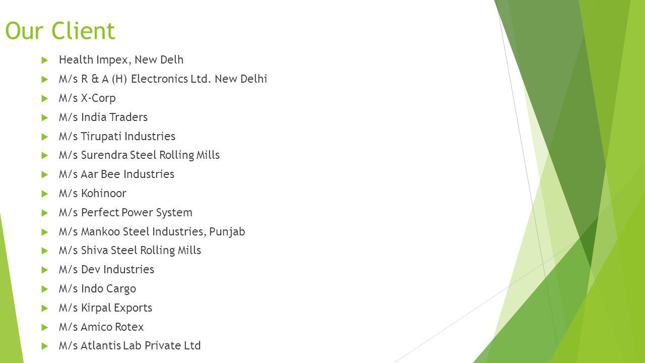 Our Client Uni Medico Labs, New Delhi M/s Uni Sons, New Delhi M/s Kohinoor Magnetic, New Delhi M/s Gobal Linkers, New Delh M/s Babloo Enterprises, New