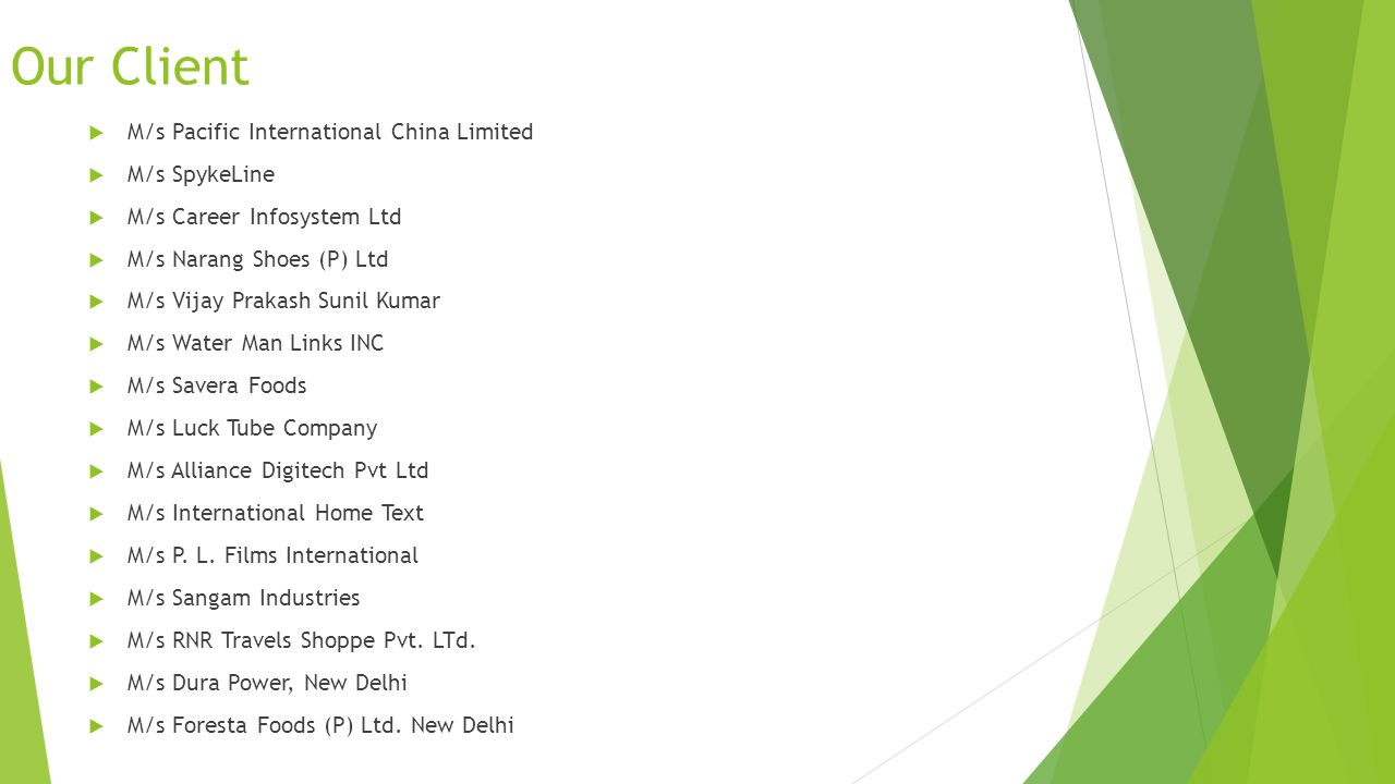Our Client M/s Gee Enn Industries M/s K. Construction Company M/s J.D. Engineering Corp. M/s R. S. Hygiene Pvt. Ltd. M/s Lord Empire International M/s