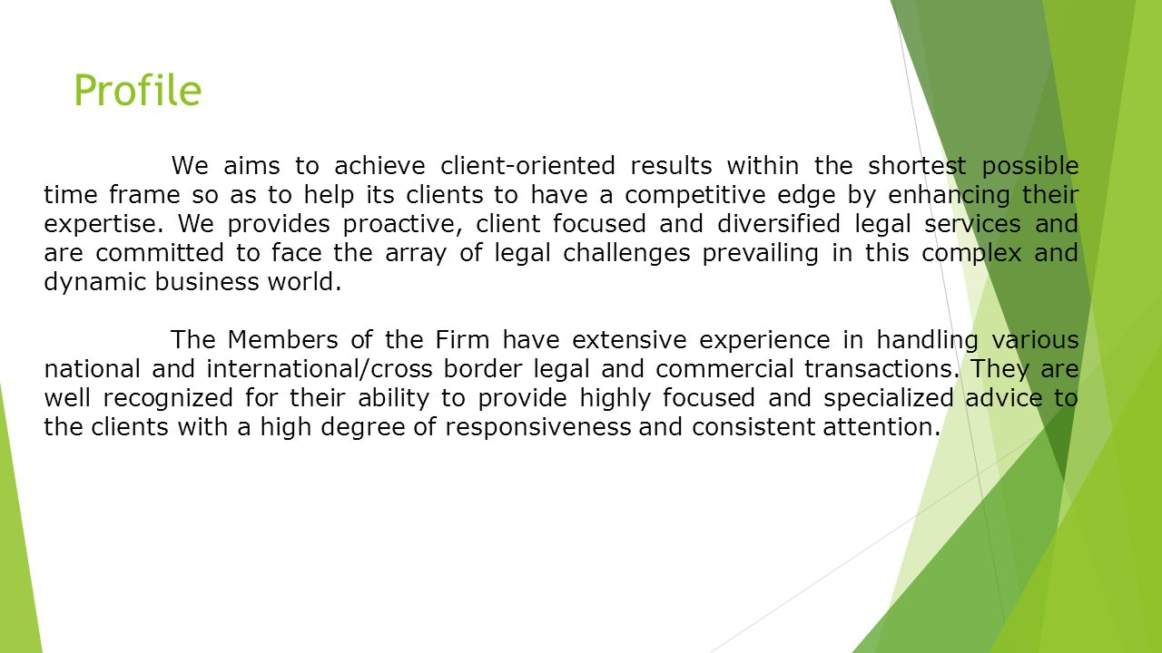 Profile We aims to achieve client-oriented results within the shortest possible time frame so as to help its clients to have a competitive edge by enhancing their expertise.