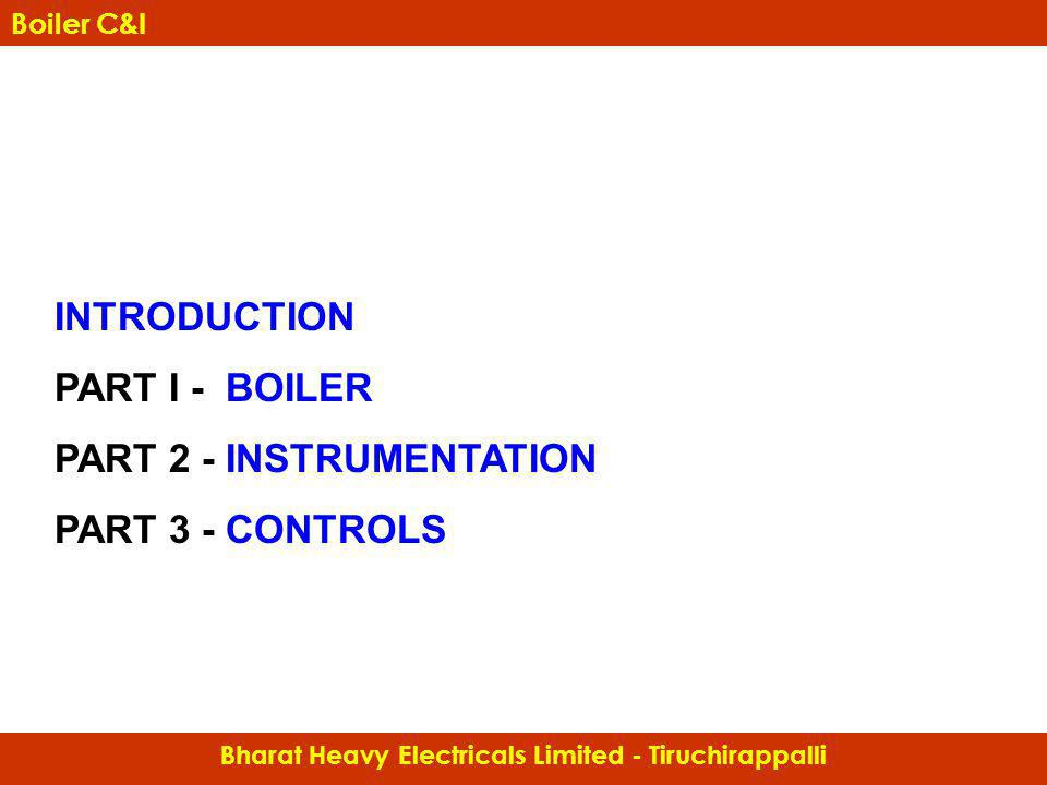 Bharat Heavy Electricals Limited - Tiruchirappalli Boiler C&I INTRODUCTION PART I - BOILER PART 2 - INSTRUMENTATION PART 3 - CONTROLS