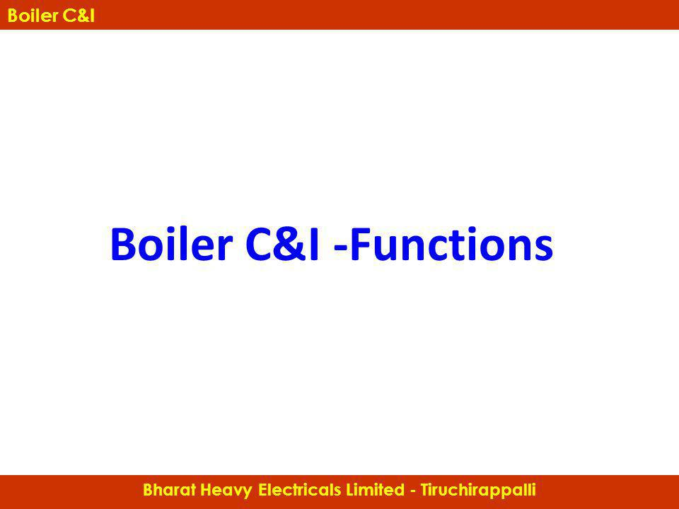 Boiler C&I -Functions Bharat Heavy Electricals Limited - Tiruchirappalli Boiler C&I