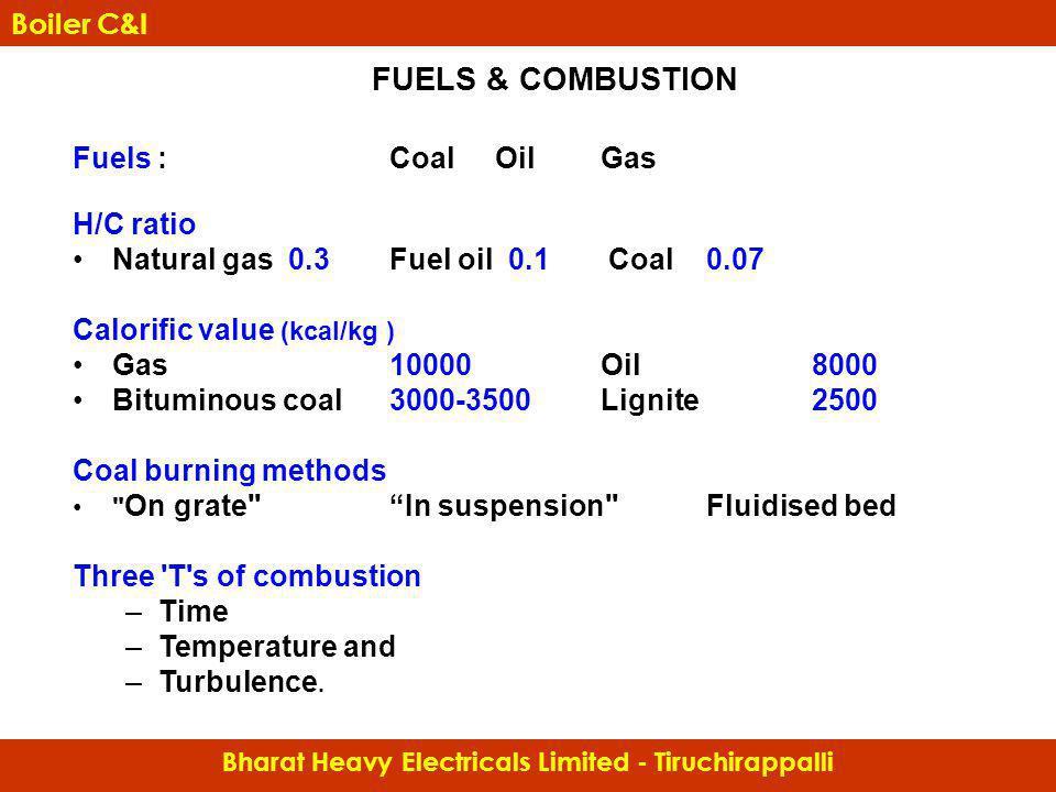 Fuels : Coal Oil Gas H/C ratio Natural gas 0.3 Fuel oil 0.1 Coal 0.07 Calorific value (kcal/kg ) Gas 10000Oil 8000 Bituminous coal 3000-3500 Lignite 2