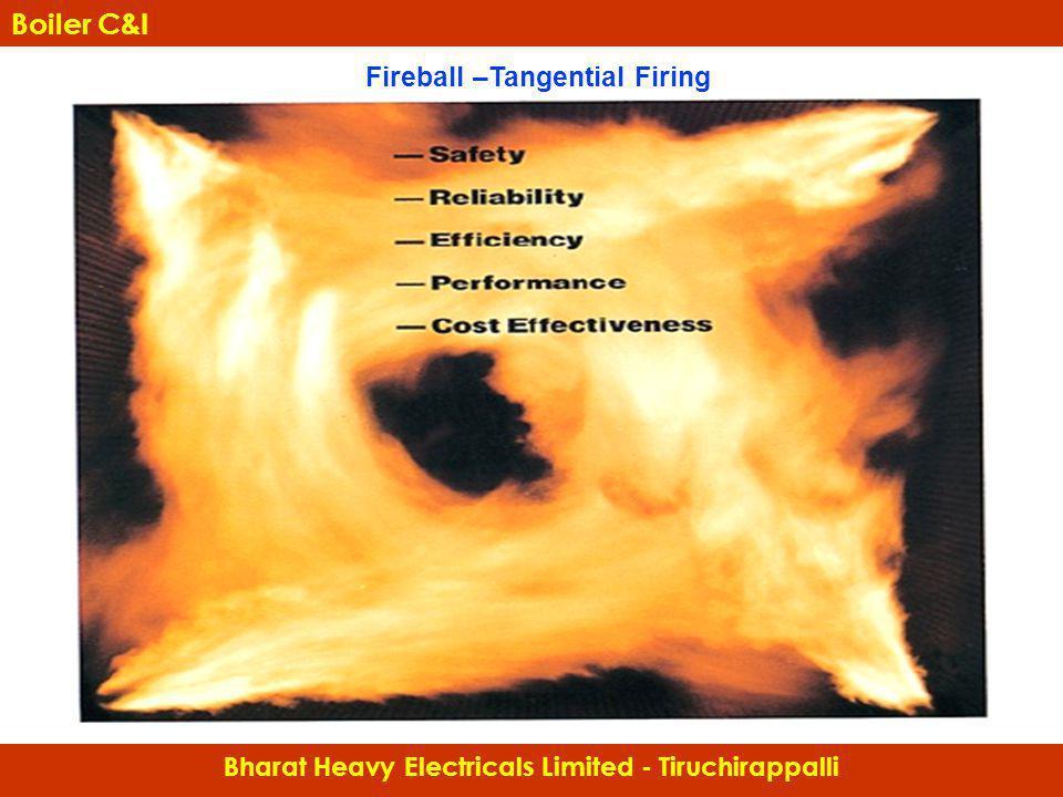 Fireball –Tangential Firing Bharat Heavy Electricals Limited - Tiruchirappalli Boiler C&I