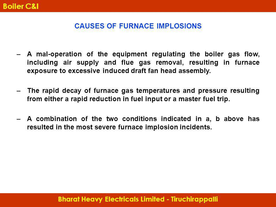 CAUSES OF FURNACE IMPLOSIONS –A mal-operation of the equipment regulating the boiler gas flow, including air supply and flue gas removal, resulting in