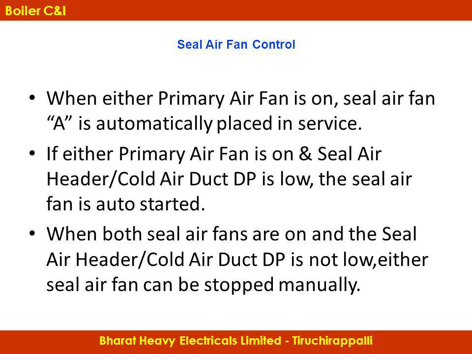 Seal Air Fan Control When either Primary Air Fan is on, seal air fan A is automatically placed in service. If either Primary Air Fan is on & Seal Air