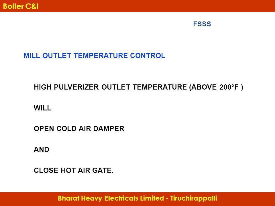 MILL OUTLET TEMPERATURE CONTROL HIGH PULVERIZER OUTLET TEMPERATURE (ABOVE 200°F ) WILL OPEN COLD AIR DAMPER AND CLOSE HOT AIR GATE. Bharat Heavy Elect