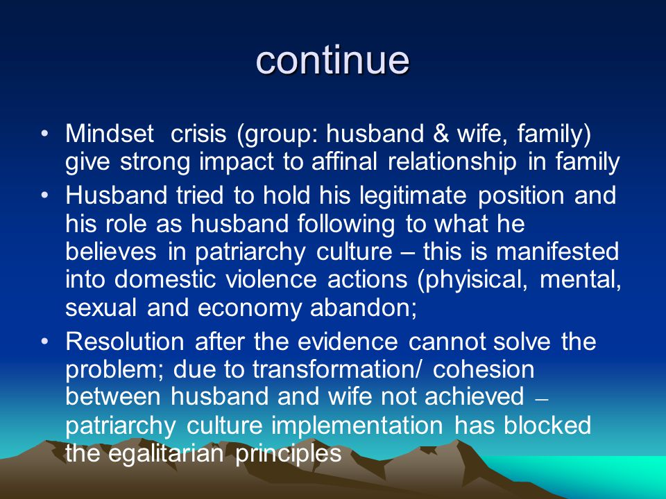 continue Mindset crisis (group: husband & wife, family) give strong impact to affinal relationship in family Husband tried to hold his legitimate posi