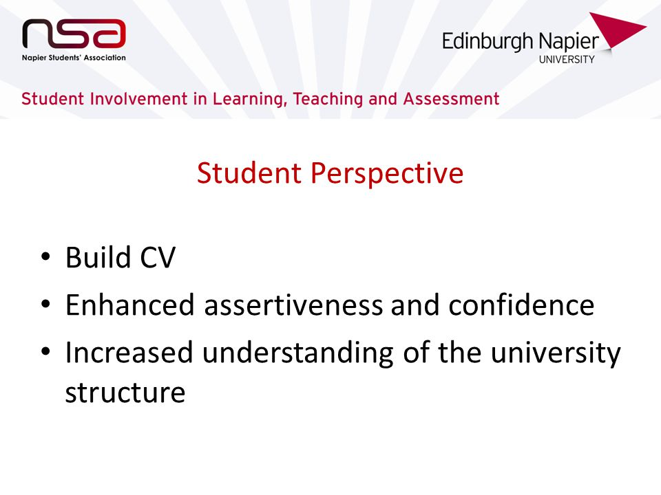 Student Perspective Build CV Enhanced assertiveness and confidence Increased understanding of the university structure