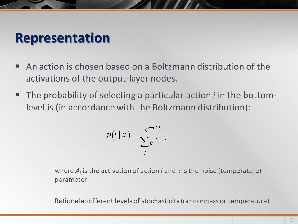 Representation An action is chosen based on a Boltzmann distribution of the activations of the output-layer nodes.