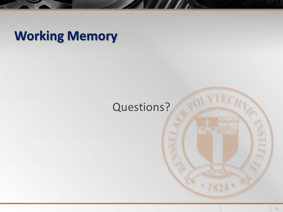 Working Memory Questions? H