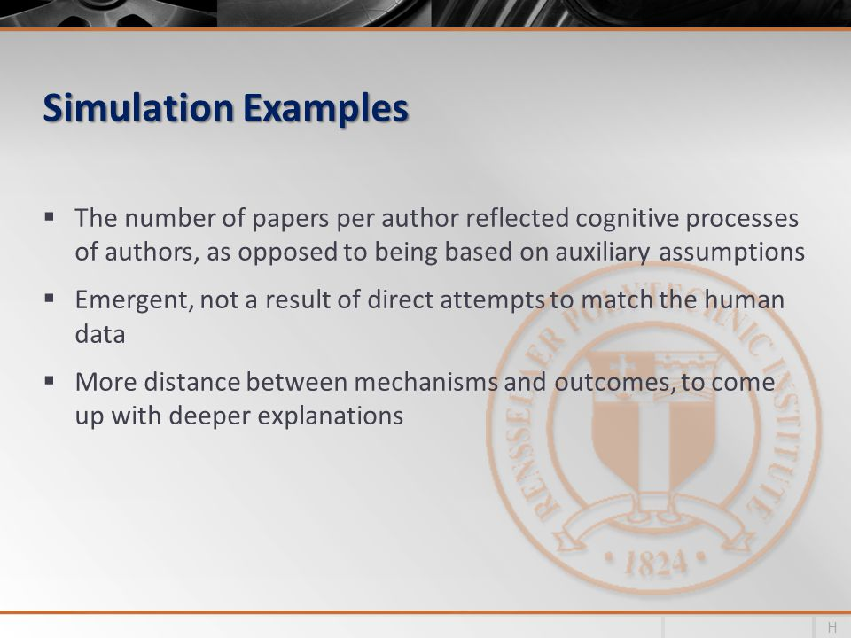 Simulation Examples The number of papers per author reflected cognitive processes of authors, as opposed to being based on auxiliary assumptions Emergent, not a result of direct attempts to match the human data More distance between mechanisms and outcomes, to come up with deeper explanations H