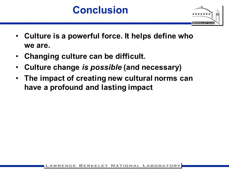 Conclusion Culture is a powerful force. It helps define who we are.