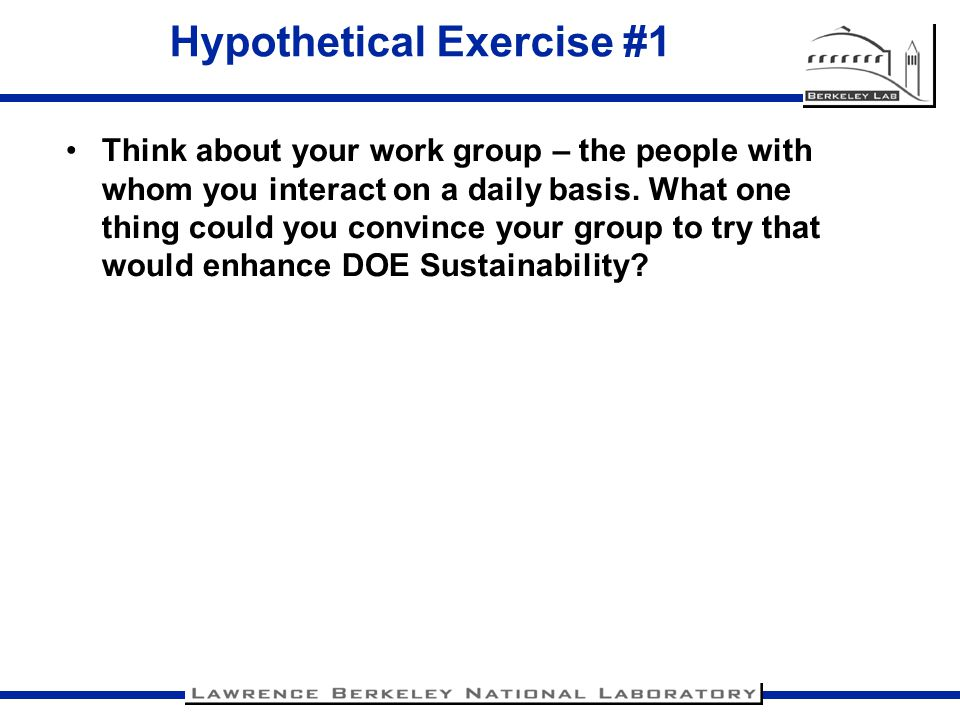 Hypothetical Exercise #1 Think about your work group – the people with whom you interact on a daily basis.