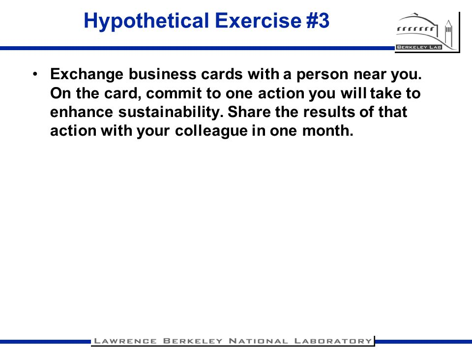 Hypothetical Exercise #3 Exchange business cards with a person near you.