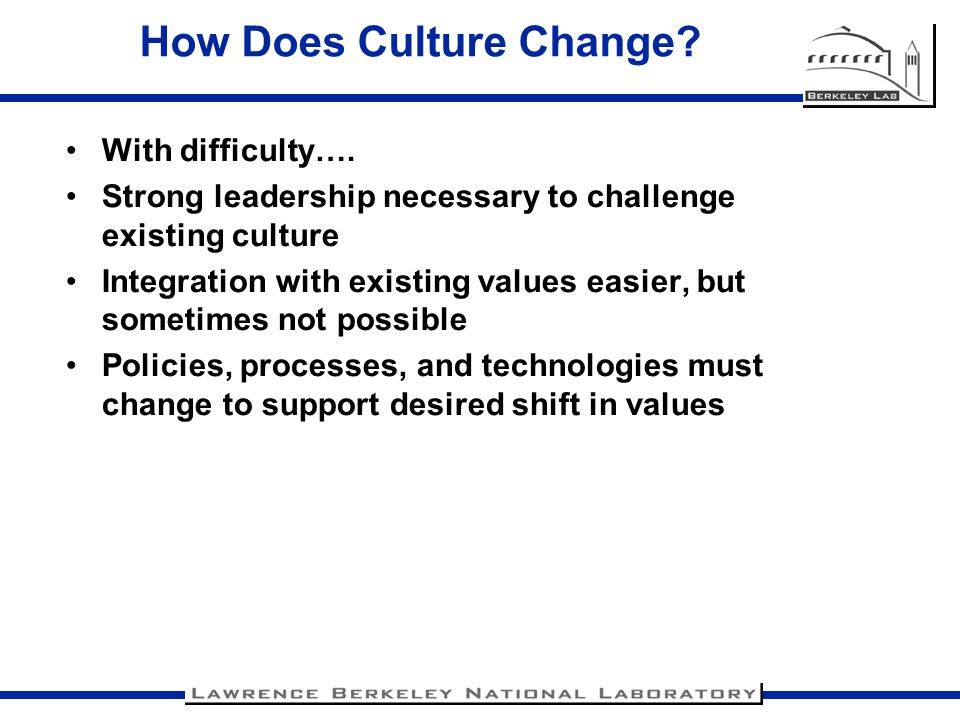 Leadership Must Pursue Change It must be seen as allowable, even encouraged, to have the values and standards of practice challenged and altered.