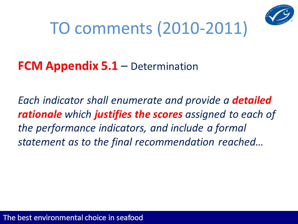 The best environmental choice in seafood TO comments (2010-2011) FCM Appendix 5.1 – Determination Each indicator shall enumerate and provide a detaile