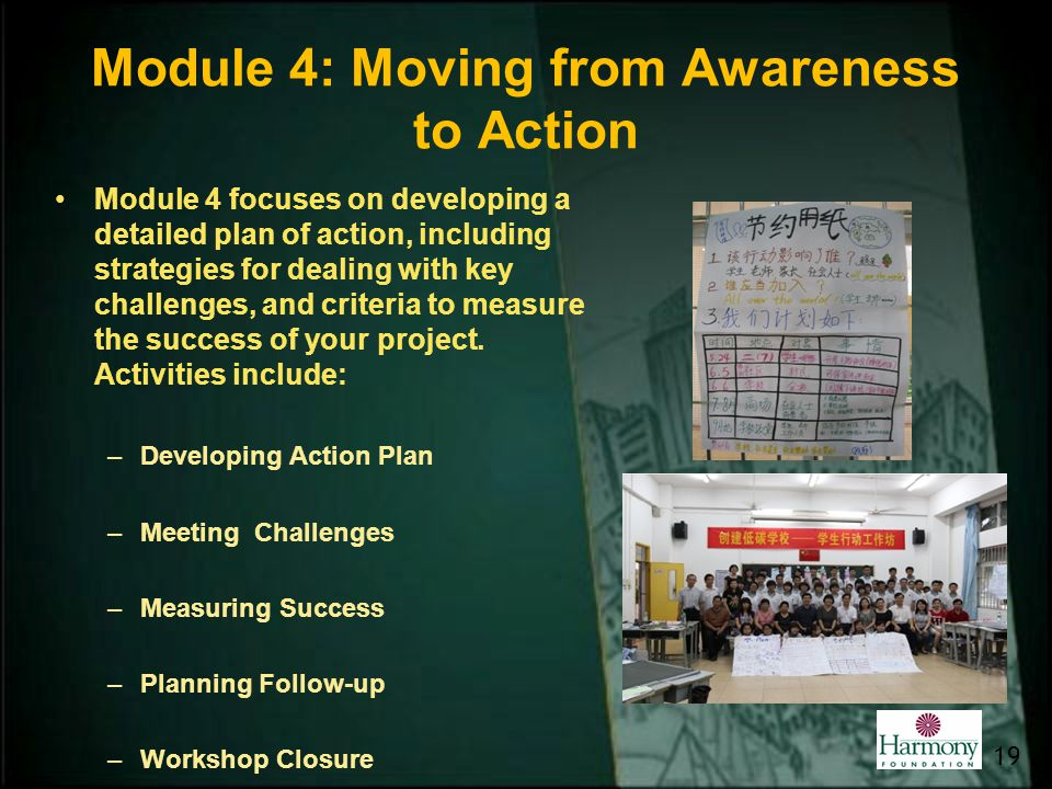 Module 4: Moving from Awareness to Action Module 4 focuses on developing a detailed plan of action, including strategies for dealing with key challeng