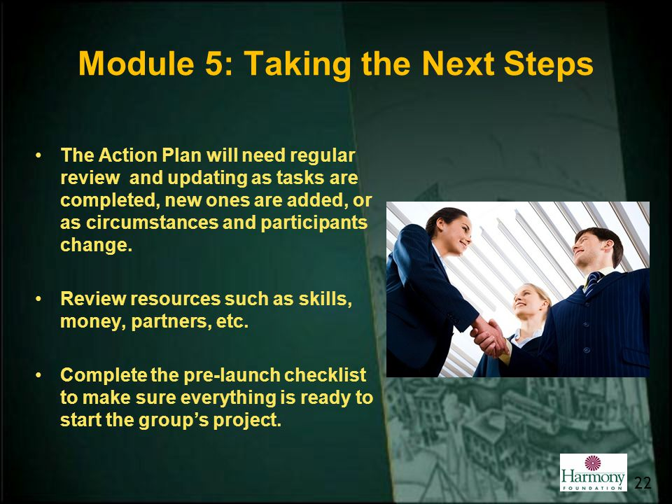 Module 5: Taking the Next Steps The Action Plan will need regular review and updating as tasks are completed, new ones are added, or as circumstances