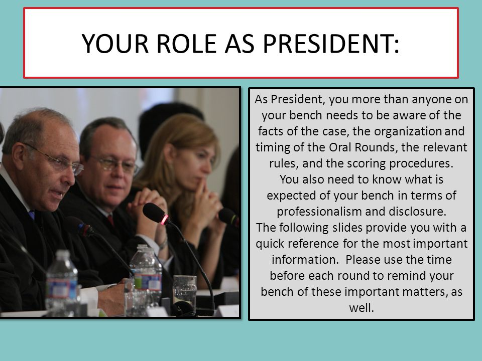YOUR ROLE AS PRESIDENT: As President, you more than anyone on your bench needs to be aware of the facts of the case, the organization and timing of th