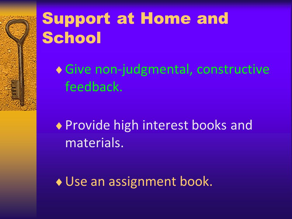 Support at Home and School Give non-judgmental, constructive feedback.